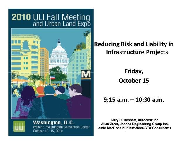 ReducingRiskandLiabilityin InfrastructureProjects Friday, October15 9:15a.m.– 10:30a.m. Terry D. Bennett, Autod...