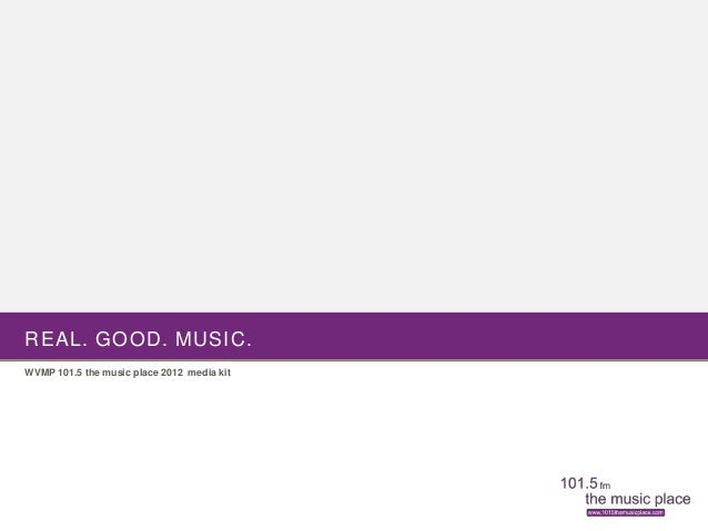 REAL. GOOD. MUSIC.WVMP 101.5 the music place 2012 media kit