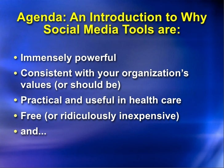Agenda: An Introduction to Why    Social Media Tools are:  • Immensely powerful • Consistent with your organization's  val...