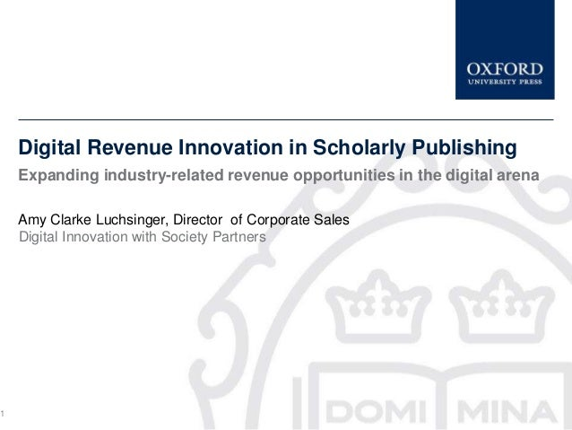 Digital Revenue Innovation in Scholarly Publishing    Expanding industry-related revenue opportunities in the digital aren...