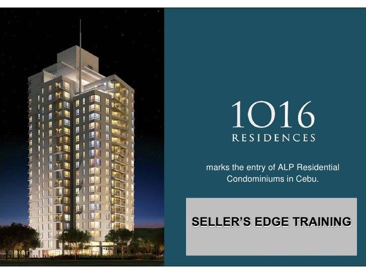marks the entry of ALP Residential      Condominiums in Cebu.SELLER'S EDGE TRAINING