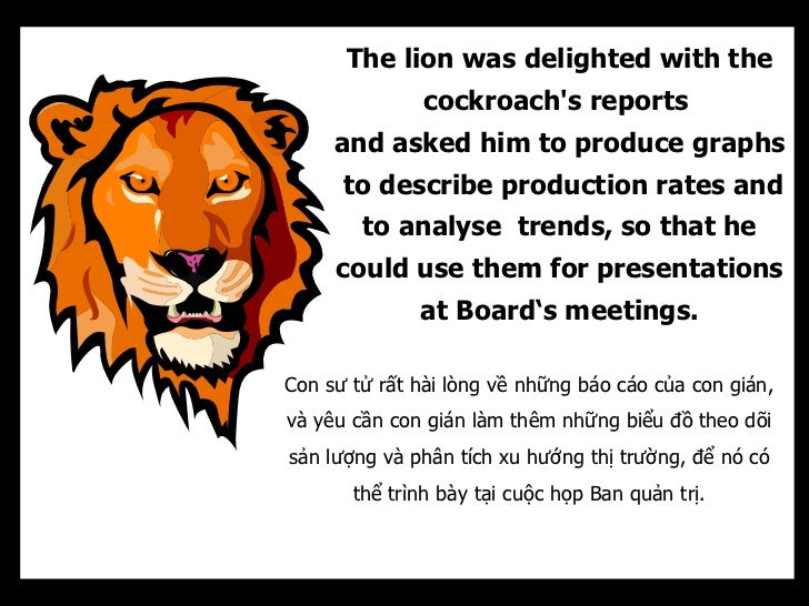 The lion was delighted with the               cockroachs reports     and asked him to produce graphs      to describe prod...