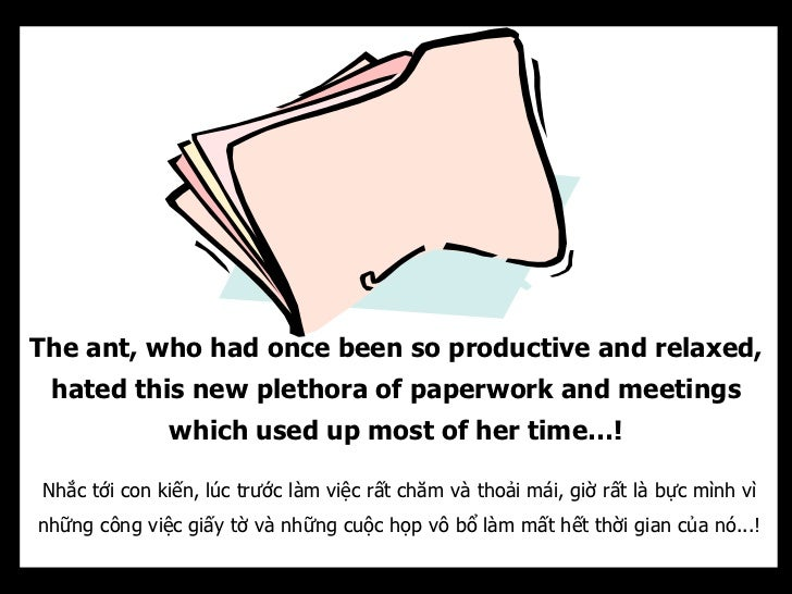 The ant, who had once been so productive and relaxed, hated this new plethora of paperwork and meetings              which...
