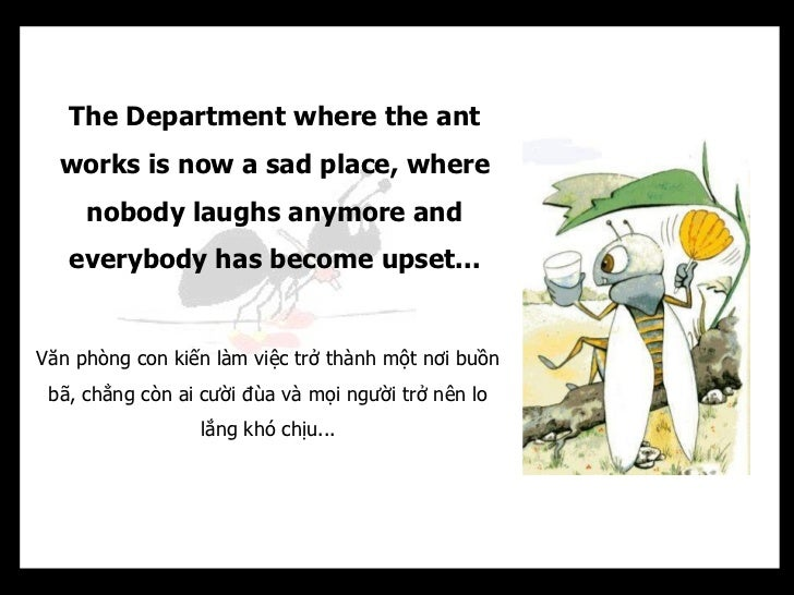 The Department where the ant  works is now a sad place, where     nobody laughs anymore and   everybody has become upset.....