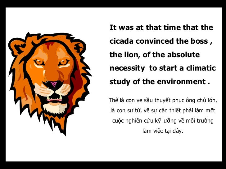 It was at that time that thecicada convinced the boss ,the lion, of the absolutenecessity to start a climaticstudy of the ...
