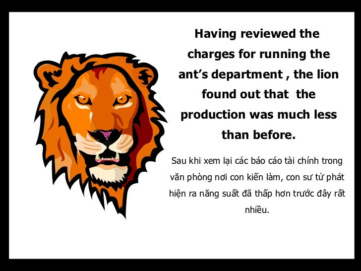 Having reviewed the    charges for running the  ant's department , the lion       found out that the  production was much ...