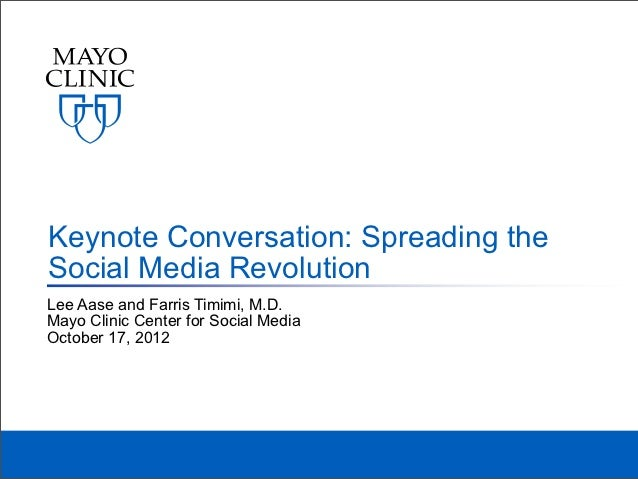 Keynote Conversation: Spreading theSocial Media RevolutionLee Aase and Farris Timimi, M.D.Mayo Clinic Center for Social Me...