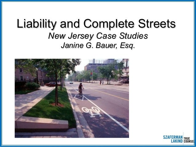 Liability and Complete Streets New Jersey Case Studies Janine G. Bauer, Esq.