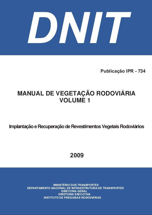 DNIT Publicação IPR - 734  MANUAL DE VEGETAÇÃO RODOVIÁRIA VOLUME 1  Implantação e Recuperação de Revestimentos Vegetais Ro...