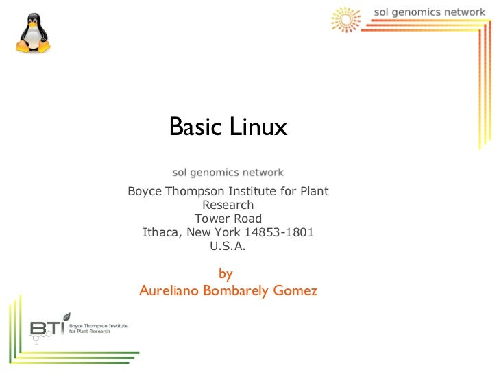Basic LinuxBoyce Thompson Institute for Plant            Research           Tower Road  Ithaca, New York 14853-1801       ...