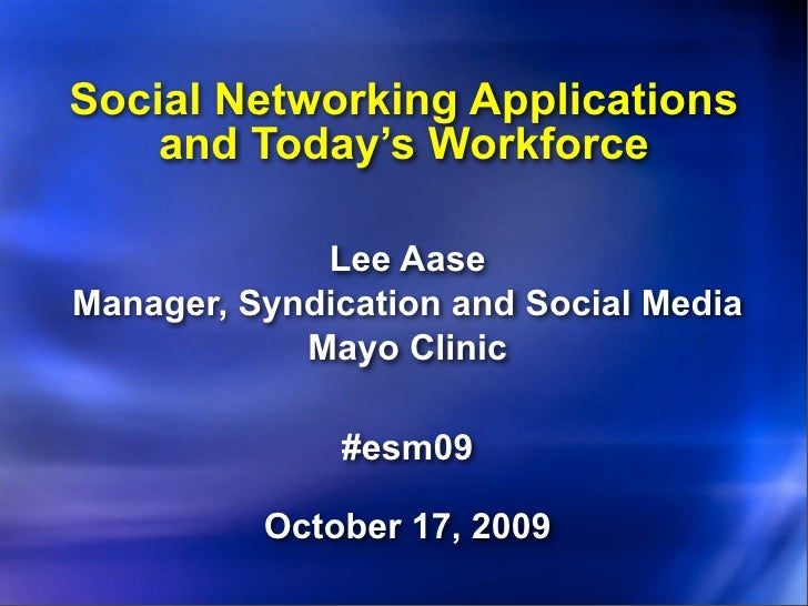 Social Networking Applications     and Today's Workforce               Lee Aase Manager, Syndication and Social Media     ...