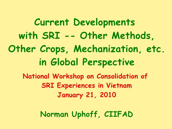 Current Developments  with SRI -- Other Methods, Other Crops, Mechanization, etc. in Global Perspective National Workshop ...