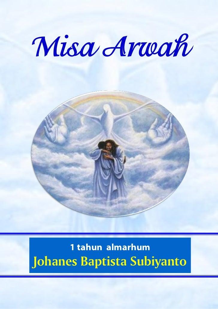 Misa Arwah        1 tahun almarhumJohanes Baptista Subiyanto    Misa Arwah - 1 Tahun Meninggalnya alm. Johannes Baptista S...