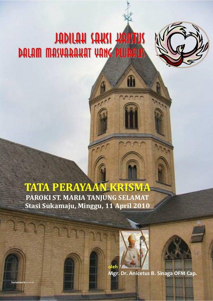 TATA PERAYAAN KRISMA           PAROKI ST. MARIA TANJUNG SELAMAT           Stasi Sukamaju, Minggu, 11 April 2010           ...