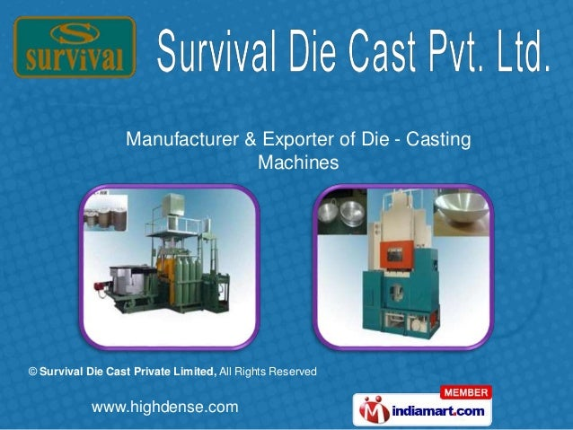 © Survival Die Cast Private Limited, All Rights Reserved www.highdense.com Manufacturer & Exporter of Die - Casting Machin...