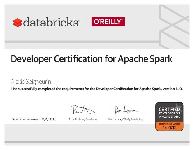 Paco Nathan, Databricks Ben Lorica, O'Reilly Media, Inc. Has successfully completed the requirements for the Developer Cer...