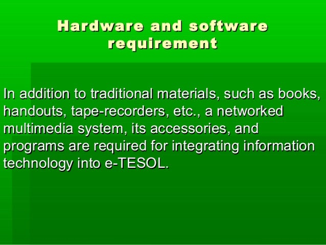 Hardware and softwareHardware and software requirementrequirement In addition to traditional materials, such as books,In a...