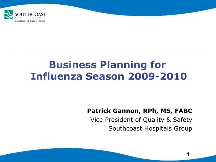 Business Planning for  Influenza Season 2009-2010 Patrick Gannon, RPh, MS, FABC Vice President of Quality & Safety Southco...
