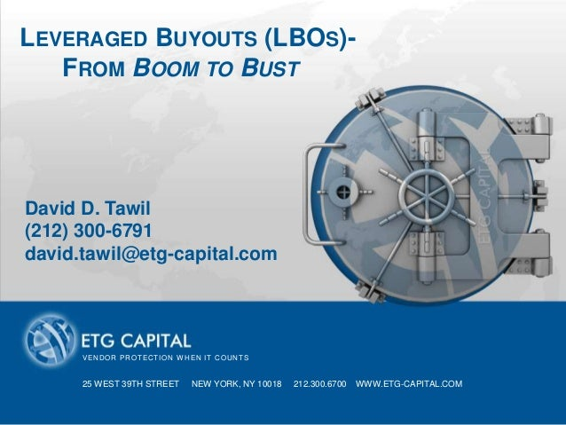 LEVERAGED BUYOUTS (LBOS)-   FROM BOOM TO BUST          PRESENTATION TITLE GOES HEREDavid D. Tawil(212) 300-6791david.tawil...