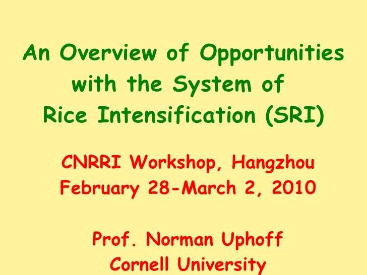 An Overview of Opportunities with the System of  Rice Intensification (SRI) CNRRI Workshop, Hangzhou February 28-March 2, ...