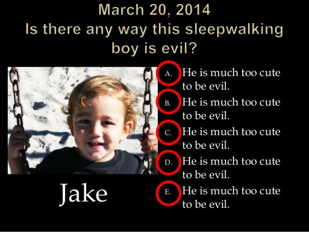 A. He is much too cute to be evil. B. He is much too cute to be evil. C. He is much too cute to be evil. D. He is much too...