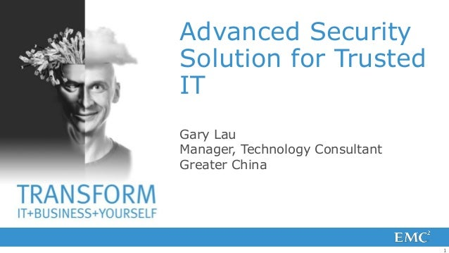 Advanced SecuritySolution for TrustedITGary LauManager, Technology ConsultantGreater China                                 1