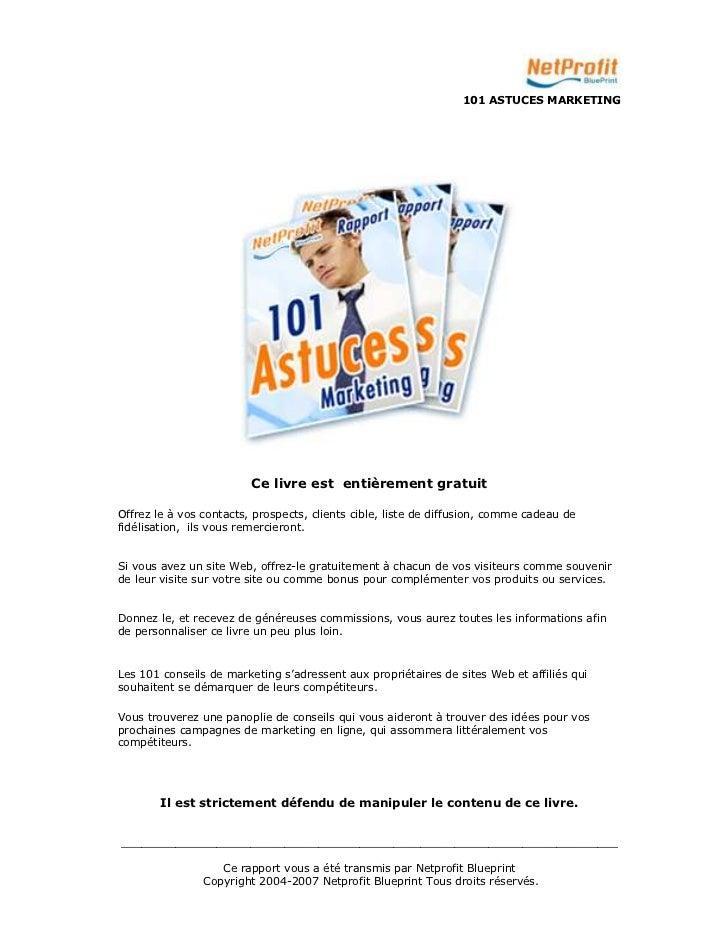 101 ASTUCES MARKETING                         Ce livre est entièrement gratuitOffrez le à vos contacts, prospects, clients...