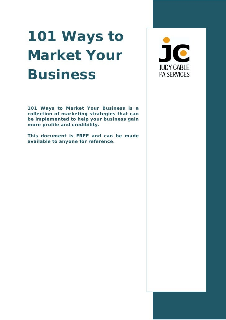101 Ways toMarket YourBusiness101 Ways to Market Your Business is acollection of marketing strategies that canbe implement...