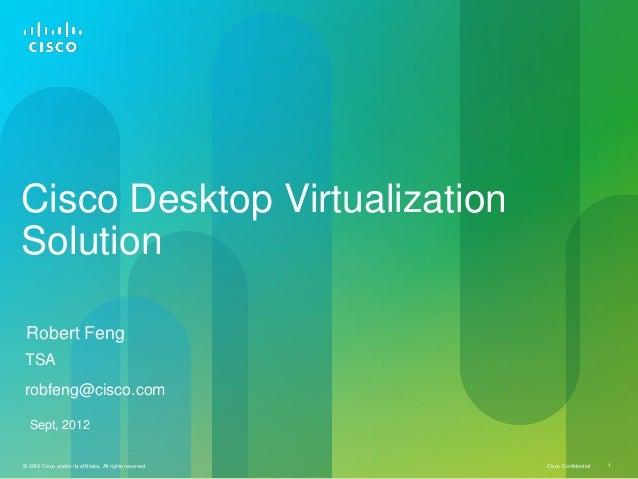 Cisco Desktop VirtualizationSolution Robert FengTSArobfeng@cisco.com  Sept, 2012© 2010 Cisco and/or its affiliates. All ri...
