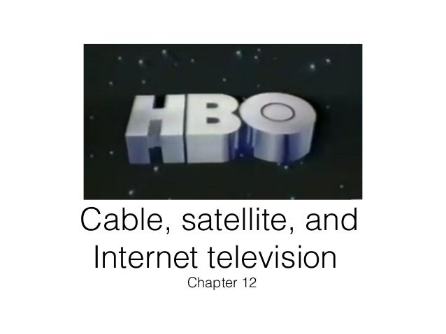 Cable, satellite, and Internet television Chapter 12