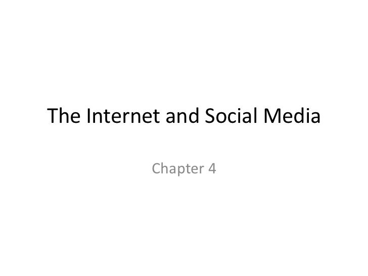 The Internet and Social Media           Chapter 4