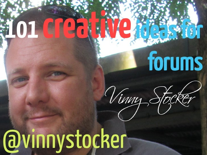 101 creative ideas for                forums@vinnystocker