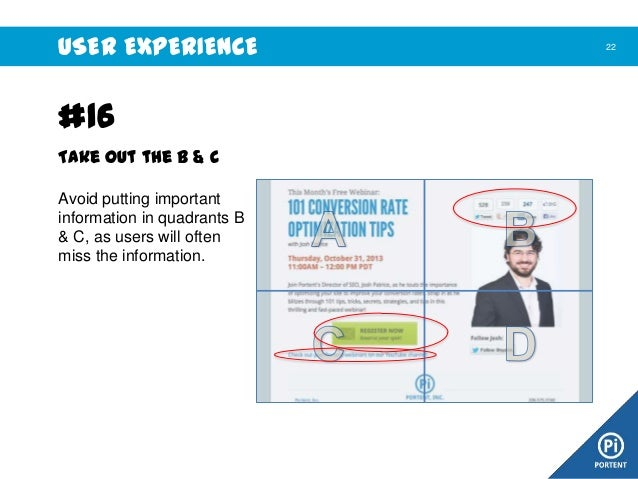 USER EXPERIENCE  #16 Take out the B & C Avoid putting important information in quadrants B & C, as users will often miss t...