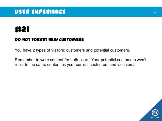 USER EXPERIENCE  #21 Do not Forget New Customers You have 2 types of visitors: customers and potential customers. Remember...