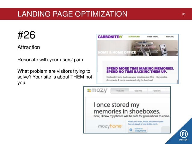 LANDING PAGE OPTIMIZATION  #26 Attraction Resonate with your users' pain. What problem are visitors trying to solve? Your ...