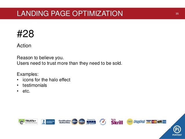 LANDING PAGE OPTIMIZATION  #28 Action Reason to believe you. Users need to trust more than they need to be sold. Examples:...