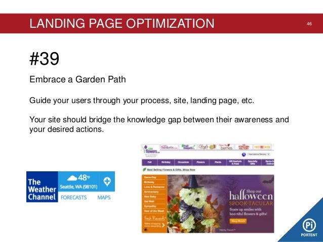 LANDING PAGE OPTIMIZATION  #39 Embrace a Garden Path Guide your users through your process, site, landing page, etc. Your ...