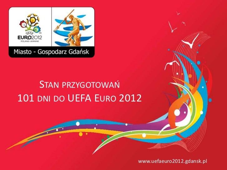 STAN PRZYGOTOWAO101 DNI DO UEFA EURO 2012                        www.uefaeuro2012.gdansk.pl