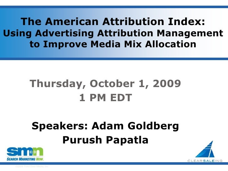 The American Attribution Index:  Using Advertising Attribution Management to Improve Media Mix Allocation<br />Thursday, O...