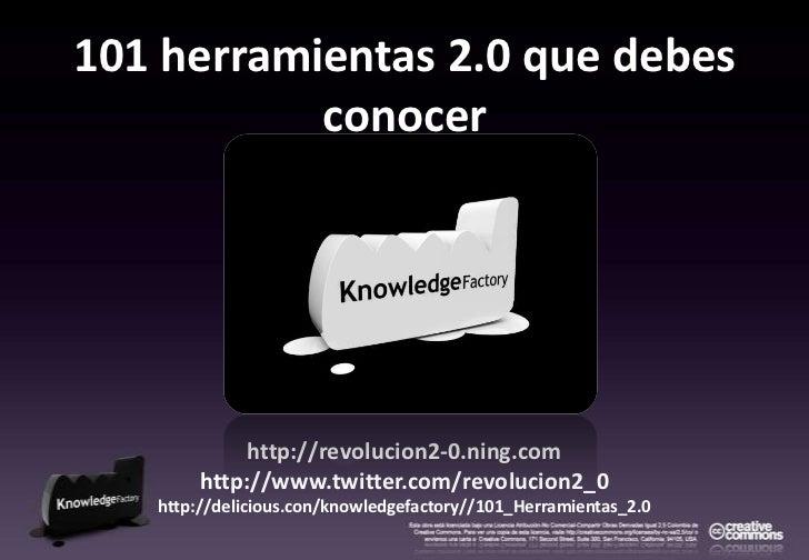 101 herramientas 2.0 que debes conocer<br />http://revolucion2-0.ning.com<br />http://www.twitter.com/revolucion2_0<br />h...