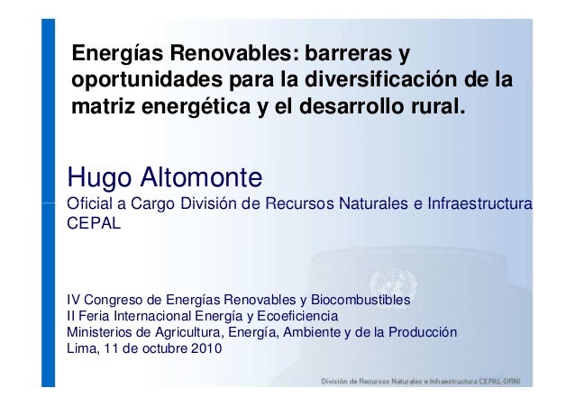 Energías Renovables: barreras y oportunidades para la diversificación de la matriz energética y el desarrollo rural. Hugo ...