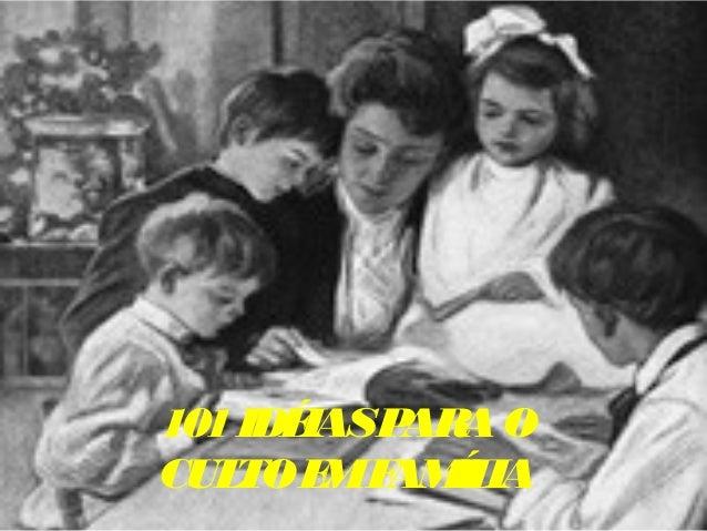 101 IDÉIAS PARA O  CULTO EM FAMÍLIA