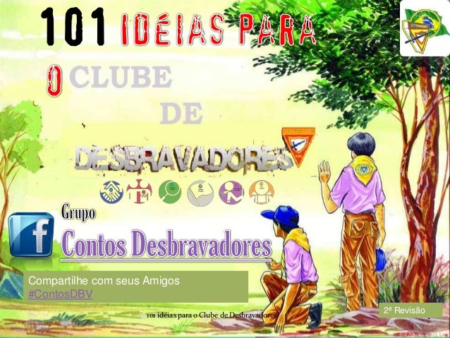 101  Compartilhe com seus Amigos #ContosDBV 101 idéias para o Clube de Desbravadores  2ª Revisão  1