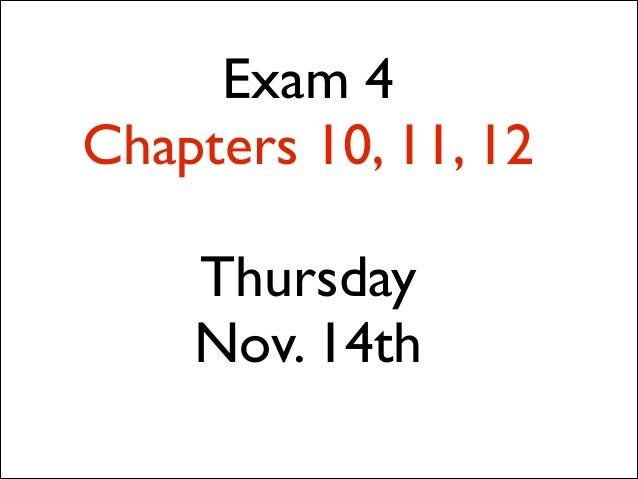 Exam 4 Chapters 10, 11, 12 !  Thursday  Nov. 14th