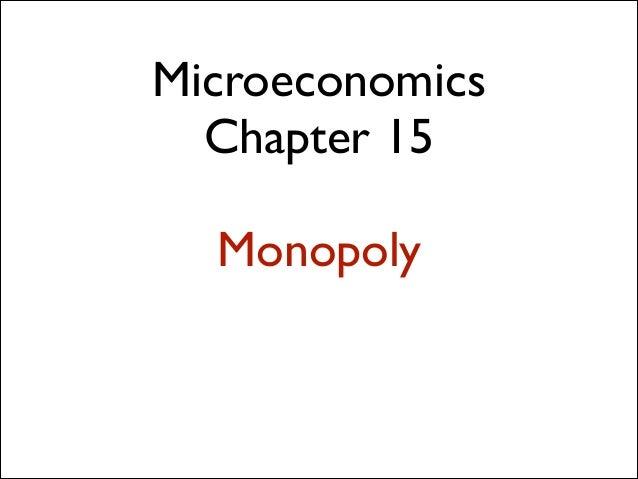 Microeconomics Chapter 15 !  Monopoly