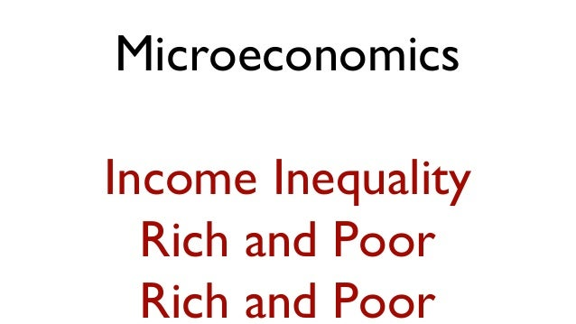 MicroeconomicsIncome Inequality  Rich and Poor  Rich and Poor