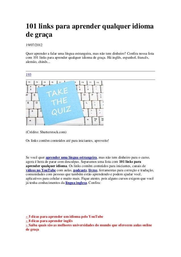 101 links para aprender qualquer idioma de graça 19/07/2012 Quer aprender a falar uma língua estrangeira, mas não tem dinh...