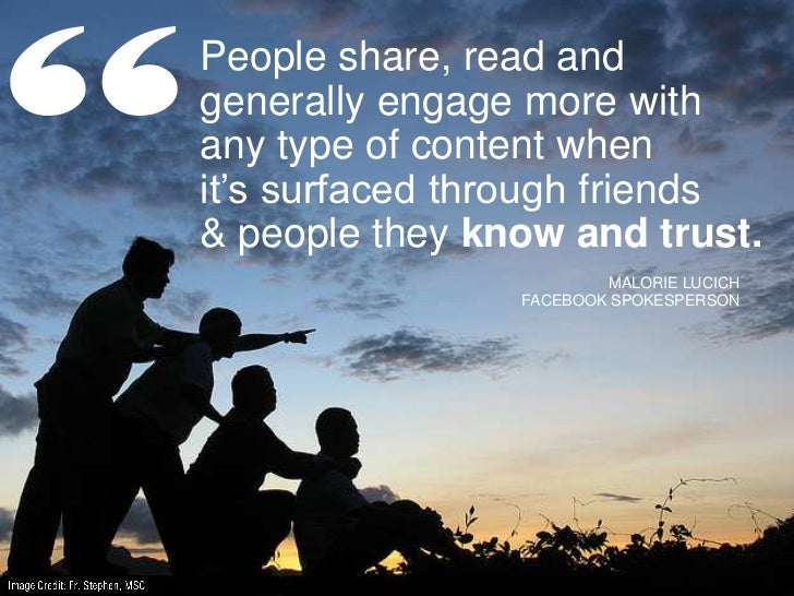 """People share, read andgenerally engage more withany type of content whenit""""s surfaced through friends& people they know an..."""