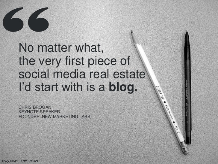 """No matter what,the very first piece ofsocial media real estateI""""d start with is a blog.CHRIS BROGANKEYNOTE SPEAKERFOUNDER,..."""