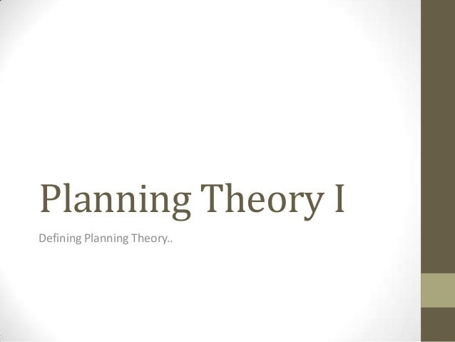 Planning Theory I Defining Planning Theory..